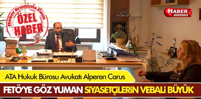 Avukat Alperen Carus 'FETÖ'YE göz yuman siyasetçilerin vebali büyük!'