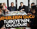 Şehirlerin gücü Türkiye'nin gücüdür