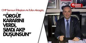 AKCAGÖZ 'ÖRGÜT KARARINI VERDİ, ŞİMDİ AKP DÜŞÜNSÜN'