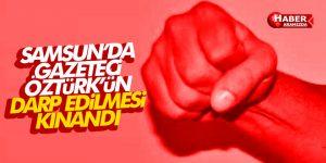 Samsun'da Gazeteci Öztürk'e Darp Kınandı!