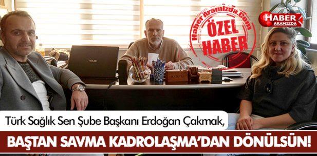 Erdoğan Çakmak, 'Yanlış Kadrolaşmaktan Dönülmeli!'