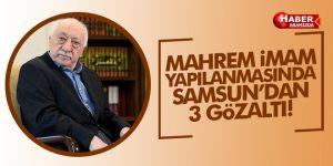 Mahrem İmamlar Yapılanmasında Samsun'dan 3 Gözaltı