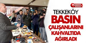 Tekkeköy Basın Çalışanlarını Kahvaltıda Ağırladı