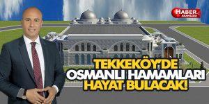 Tekkeköy Belediyesi Osmanlı Hamam projesi hayat buluyor