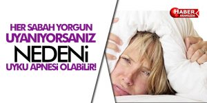 Yorgun Uyanmanızın Nedeni Uyku Apnesi Olabilir