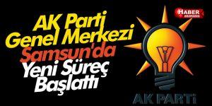 AK Parti Genel Merkezi Samsun'da Yeni Süreç Başlattı