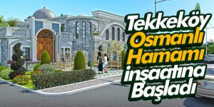 Tekkeköy Osmanlı Hamamı İnşaatına Başladı