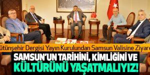 Bütünşehir Dergisinden Samsun Valisine Ziyaret!