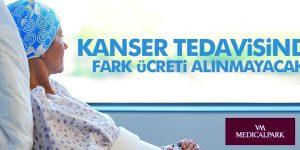 KANSER TEDAVİSİNDE FARK ÜCRETİ YOK