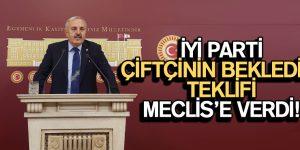 İYİ PARTİ ÇİFTÇİNİN BEKLEDİĞİ TEKLİFİ MECLİS'E VERDİ!