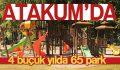 Atakum'da 4 buçuk yılda 65 park
