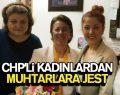 CHP'Lİ KADINLARDAN MUHTARLARA JEST