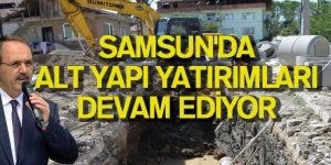 SAMSUN'DA ALT YAPI YATIRIMLARI DEVAM EDİYOR