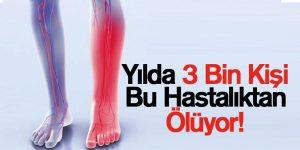 Yılda 3 Bin Kişi Bu Hastalıktan Ölüyor!