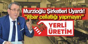 Murzioğlu Şirketleri Sert Dille Uyardı!