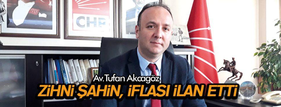TUFAN AKCAGÖZ 'ZİHNİ ŞAHİN, İFLASI İLAN ETTİ'