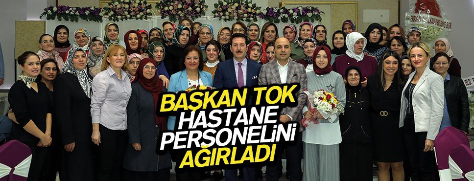 BAŞKAN TOK HASTANE PERSONELİNİ AĞIRLADI