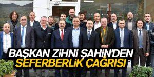 BAŞKAN ZİHNİ ŞAHİN'DEN SEFERBERLİK ÇAĞRISI
