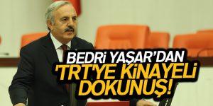 BEDRİ YAŞAR'DAN 'TRT'YE KİNAYELİ DOKUNUŞ!