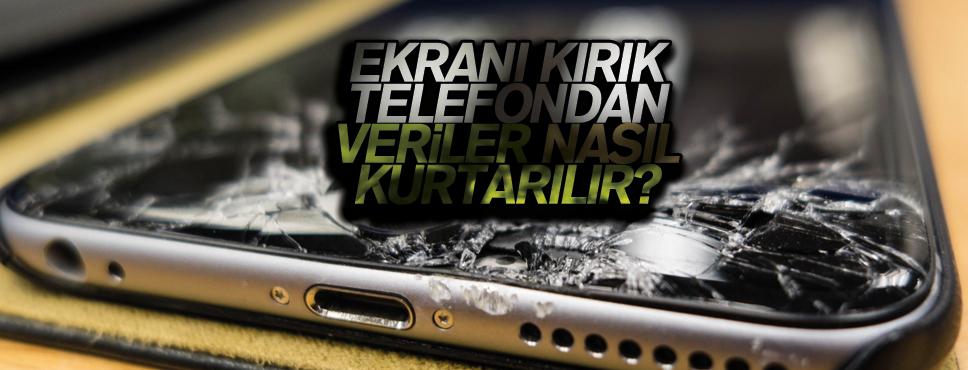 EKRANI KIRIK TELEFONDAN VERİLER NASIL KURTARILIR?