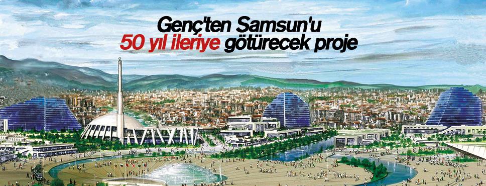 Genç'ten Samsun'u 50 yıl ileriye götürecek proje