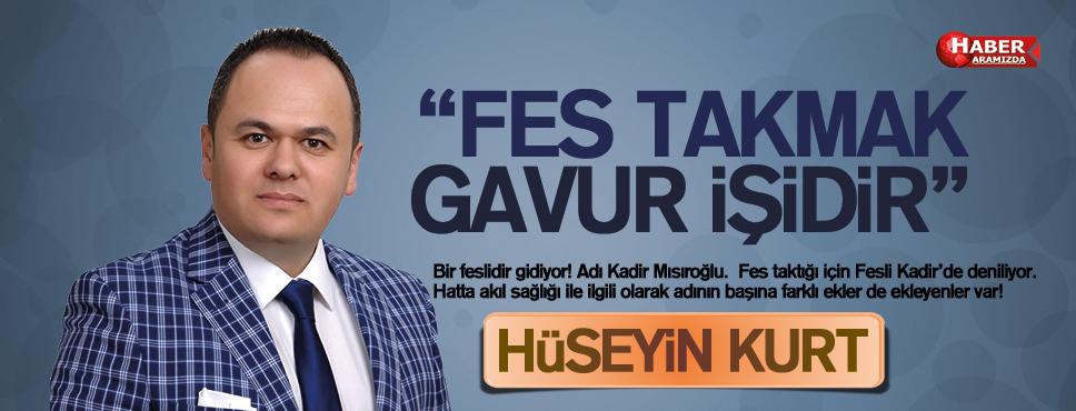 'FES TAKMAK GAVUR İŞİDİR'
