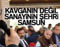 SAMSUN'DA YATIRIM ARTACAK, İŞSİZLİK AZALACAK