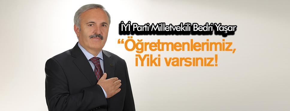 Milletvekili Bedri Yaşar Öğretmenlerimiz, İYİki varsınız!