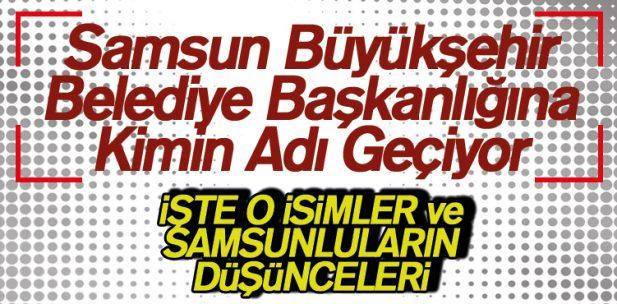 Samsun Büyükşehir Belediye Başkanlığına Kimin Adı Geçiyor