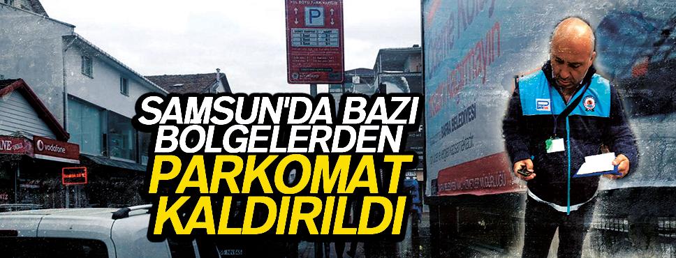 SAMSUN'DA BAZI BÖLGELERDEN PARKOMAT KALDIRILDI