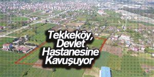Tekkeköy Hastane Alanında Çalışmalar Başlıyor