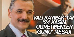 VALİ KAYMAK'TAN '24 KASIM ÖĞRETMENLER GÜNÜ' MESAJI