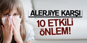 ALERJİYE KARŞI 10 ETKİLİ ÖNLEM!