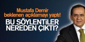 Mustafa Demir beklenen açıklamayı yaptı!