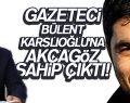 GAZETECİ BÜLENT KARSLIOĞLU'NA DESTEK