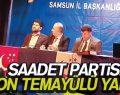 SAADET PARTİSİ SON TEMAYÜLÜ YAPTI!