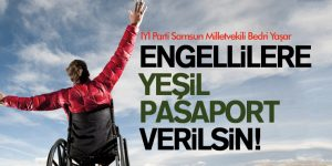 ENGELLİLERE YEŞİL PASAPORT VERİLSİN!