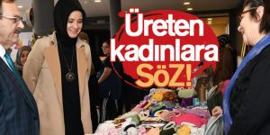 Başkan Zihni Şahin'den Üreten kadınlara SÖZ!