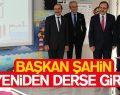 Başkan Zihni Şahin, derse girdi!