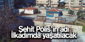 Şehit Polis'in adı İlkadımda yaşatılacak