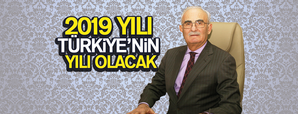 2019 yılı Türkiye'nin parlama yılı olacak