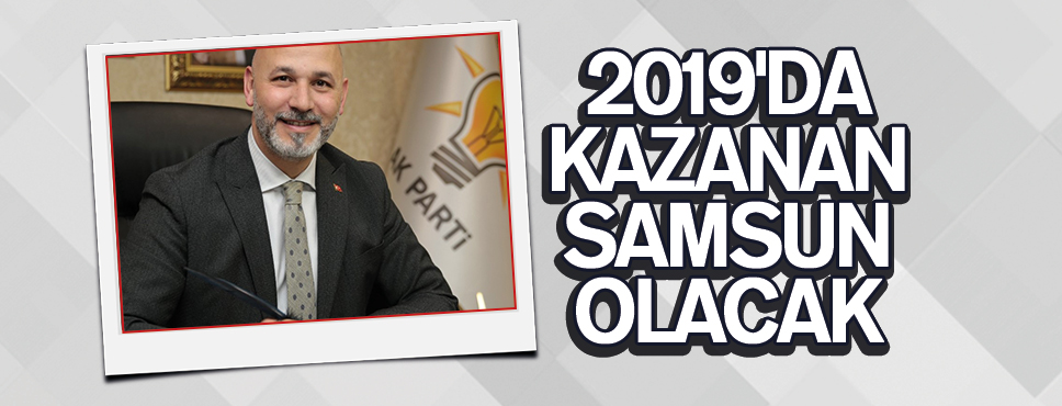 2019'DA KAZANAN SAMSUN OLACAK