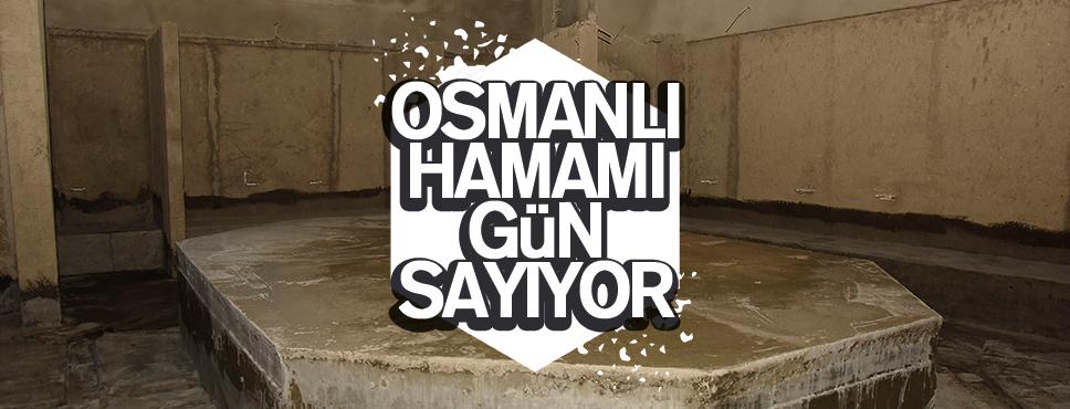 Osmanlı Hamamı Gün Sayıyor