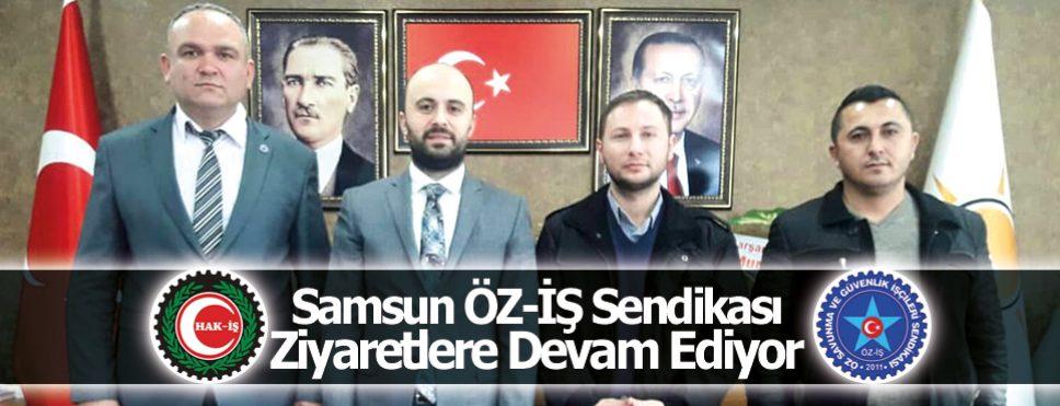 Samsun ÖZ-İŞ Sendikası ziyaretlere kaldığı yerden devam ediyor