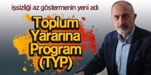 Toplum Yararına Program (TYP) İstihdam Gibi Gösterilmekte
