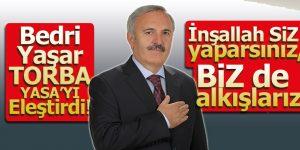 BEDRİ YAŞAR 'İNŞALLAH SİZ YAPARSINIZ, BİZ DE ALKIŞLARIZ!'