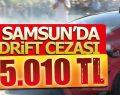 DRİFT ATAN SÜRÜCÜ'YE 5.010 TL CEZA YAZILDI