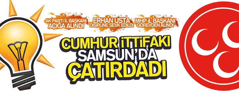 CUMHUR İTTİFAKI SAMSUN'DA ÇATLADI