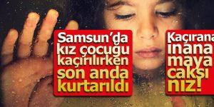 Samsun'da Kız Çocuğu Kaçırılırken Yakalandı! Bakın Kaçıran kim Çıktı!