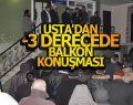 USTA'DAN -3 DERECEDE BALKON KONUŞMASI